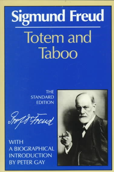 Totem and Taboo; Some Points of Agreement Between the Mental Lives of Savages and Neurotics. By Freud, Sigmund/ Gay, Peter (INT)/ Strachey, James (EDT)
